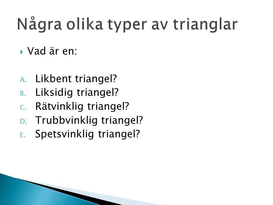  Vad är en: A. Likbent triangel. B. Liksidig triangel.