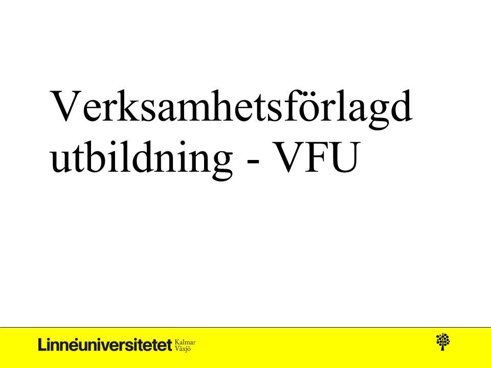 VFU Verksamhetsförlagd utbildning Skall genomsyra utbildningen Innefattar alla delar av lärarrollen VFU på heltid Betyg G, VG eller U (från kull ht-15) Bedöms av examinator tillsammans med VFU-lärare