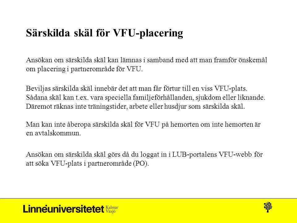 Särskilda skäl för VFU-placering Ansökan om särskilda skäl kan lämnas i samband med att man framför önskemål om placering i partnerområde för VFU. Bev