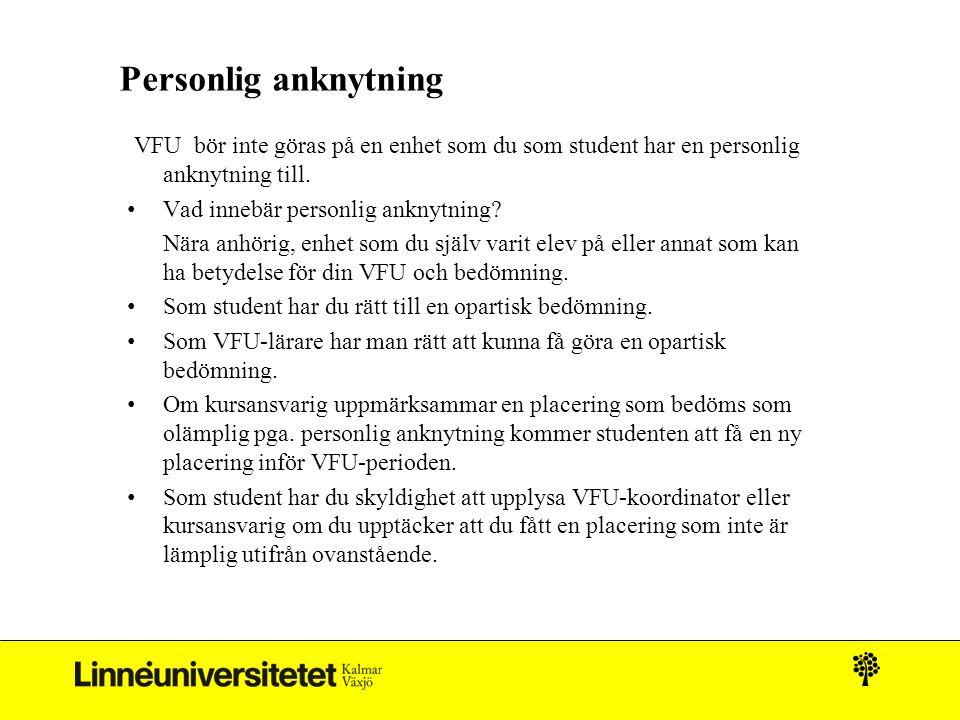 Personlig anknytning VFU bör inte göras på en enhet som du som student har en personlig anknytning till. Vad innebär personlig anknytning? Nära anhöri
