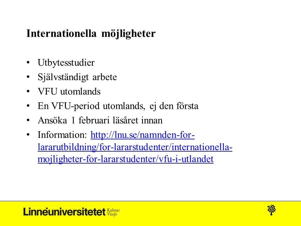 Internationella möjligheter Utbytesstudier Självständigt arbete VFU utomlands En VFU-period utomlands, ej den första Ansöka 1 februari läsåret innan I