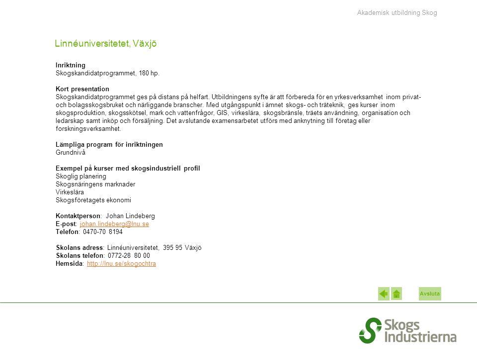 Avsluta Linnéuniversitetet, Växjö Inriktning Skogskandidatprogrammet, 180 hp.