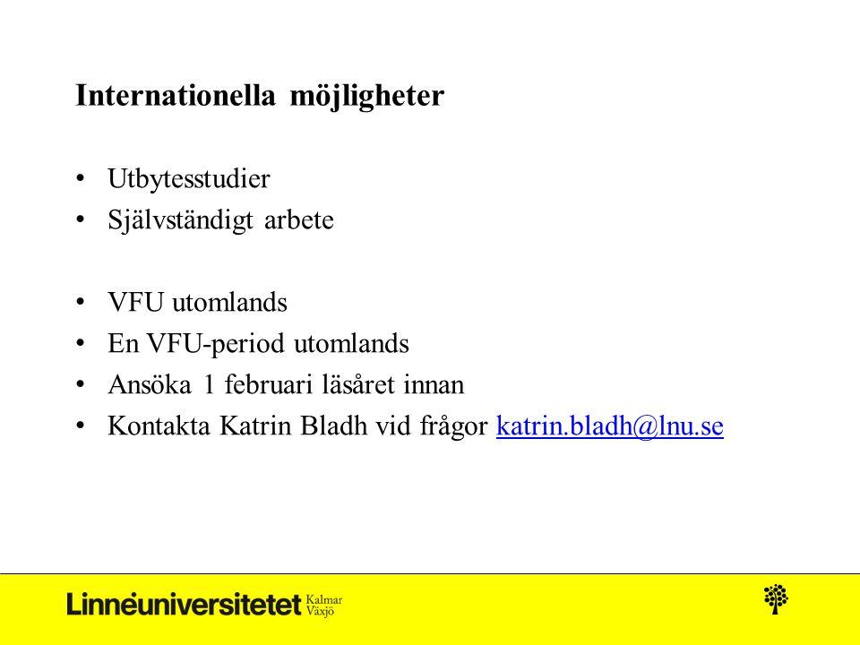 Internationella möjligheter Utbytesstudier Självständigt arbete VFU utomlands En VFU-period utomlands Ansöka 1 februari läsåret innan Kontakta Katrin Bladh vid frågor katrin.bladh@lnu.sekatrin.bladh@lnu.se