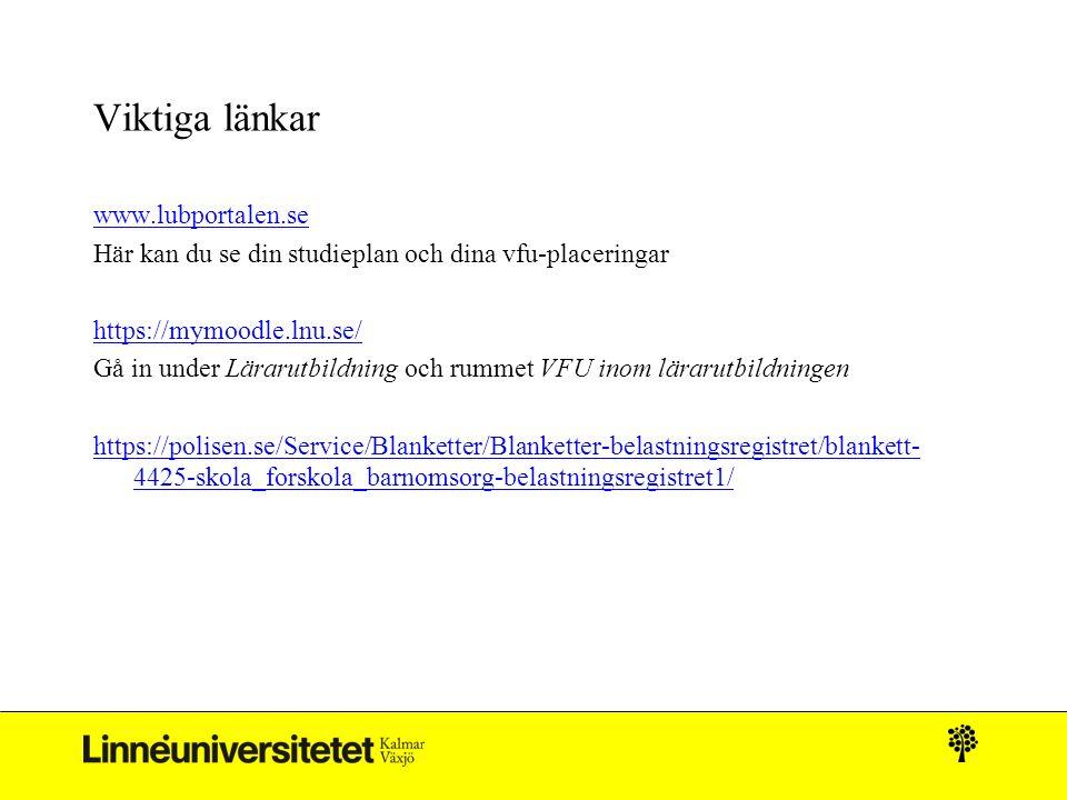 Viktiga länkar www.lubportalen.se Här kan du se din studieplan och dina vfu-placeringar https://mymoodle.lnu.se/ Gå in under Lärarutbildning och rumme