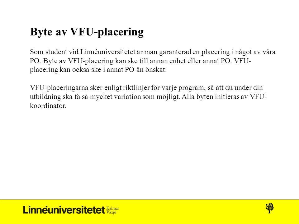 Byte av VFU-placering Som student vid Linnéuniversitetet är man garanterad en placering i något av våra PO. Byte av VFU-placering kan ske till annan e
