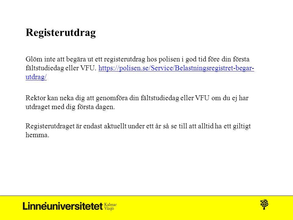 Registerutdrag Glöm inte att begära ut ett registerutdrag hos polisen i god tid före din första fältstudiedag eller VFU. https://polisen.se/Service/Be
