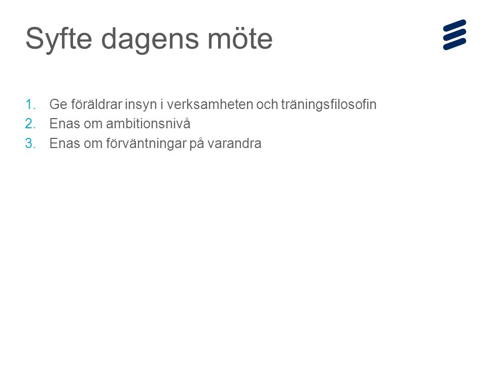 Ericsson Internal | 2014-12-19 | Page 2 Syfte dagens möte 1.Ge föräldrar insyn i verksamheten och träningsfilosofin 2.Enas om ambitionsnivå 3.Enas om förväntningar på varandra