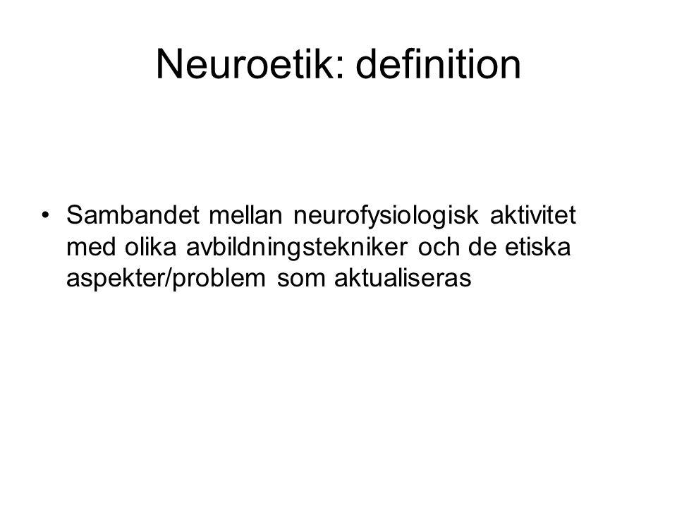 Neuroetik: definition Sambandet mellan neurofysiologisk aktivitet med olika avbildningstekniker och de etiska aspekter/problem som aktualiseras