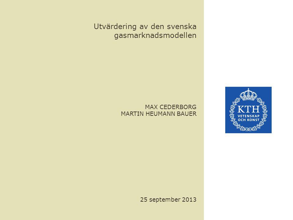 Utvärdering av den svenska gasmarknadsmodellen MAX CEDERBORG MARTIN HEUMANN BAUER 25 september 2013