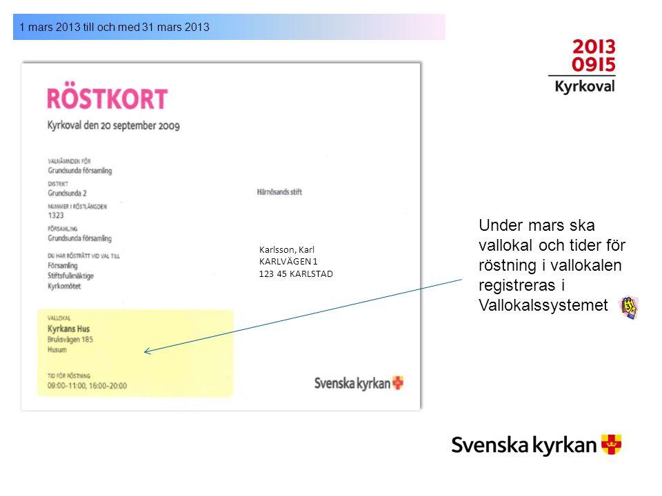 1 mars 2013 till och med 31 mars 2013 Karlsson, Karl KARLVÄGEN 1 123 45 KARLSTAD Under mars ska vallokal och tider för röstning i vallokalen registrer