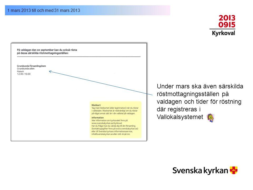 1 mars 2013 till och med 31 mars 2013 Under mars ska även särskilda röstmottagningsställen på valdagen och tider för röstning där registreras i Vallok