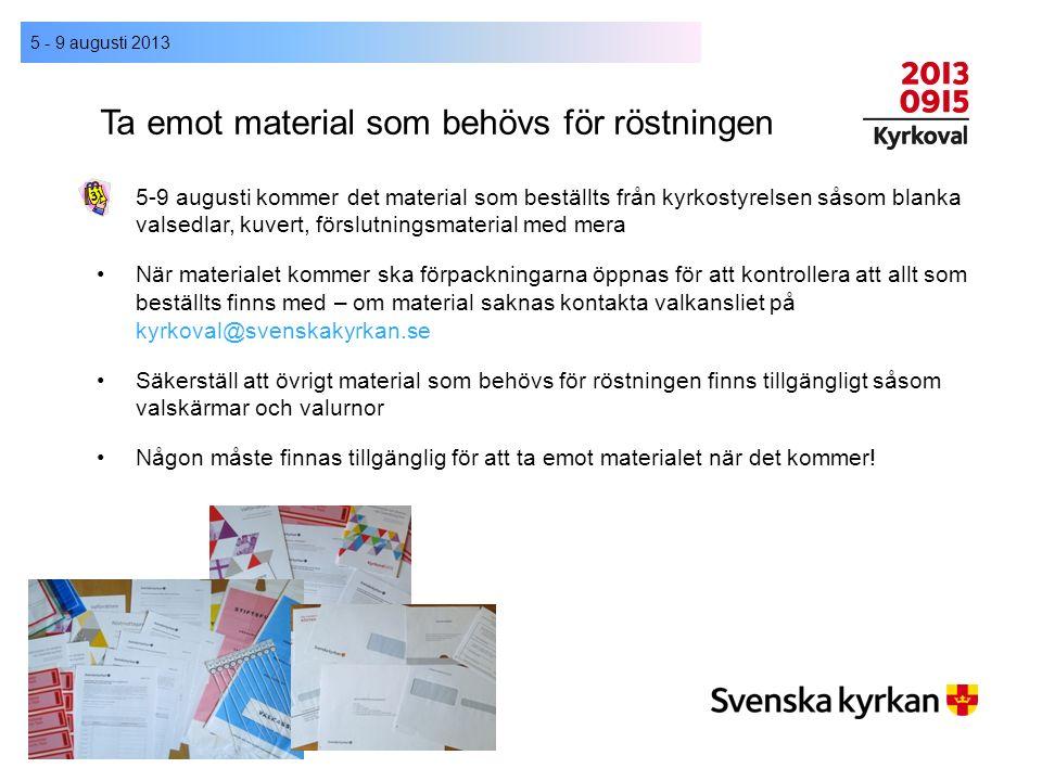 Ta emot material som behövs för röstningen 5-9 augusti kommer det material som beställts från kyrkostyrelsen såsom blanka valsedlar, kuvert, förslutni