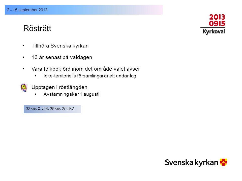 Rösträtt Tillhöra Svenska kyrkan 16 år senast på valdagen Vara folkbokförd inom det område valet avser Icke-territoriella församlingar är ett undantag