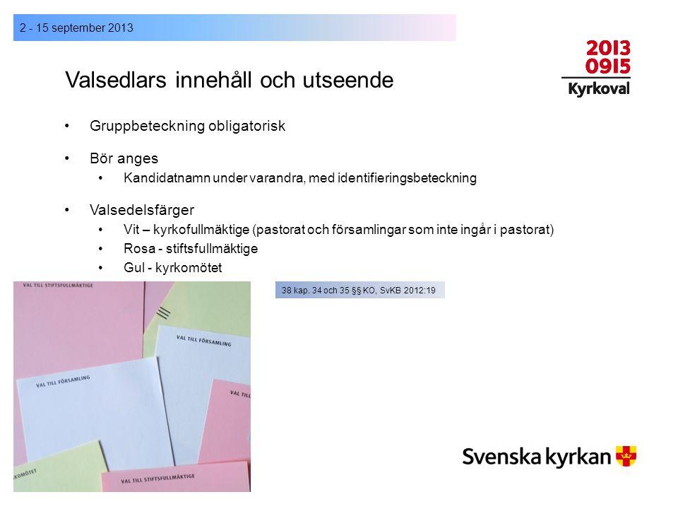 Valsedlars innehåll och utseende 2 - 15 september 2013 Gruppbeteckning obligatorisk Bör anges Kandidatnamn under varandra, med identifieringsbetecknin