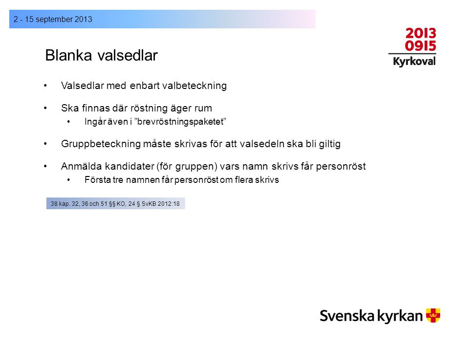 """Blanka valsedlar 2 - 15 september 2013 Valsedlar med enbart valbeteckning Ska finnas där röstning äger rum Ingår även i """"brevröstningspaketet"""" Gruppbe"""