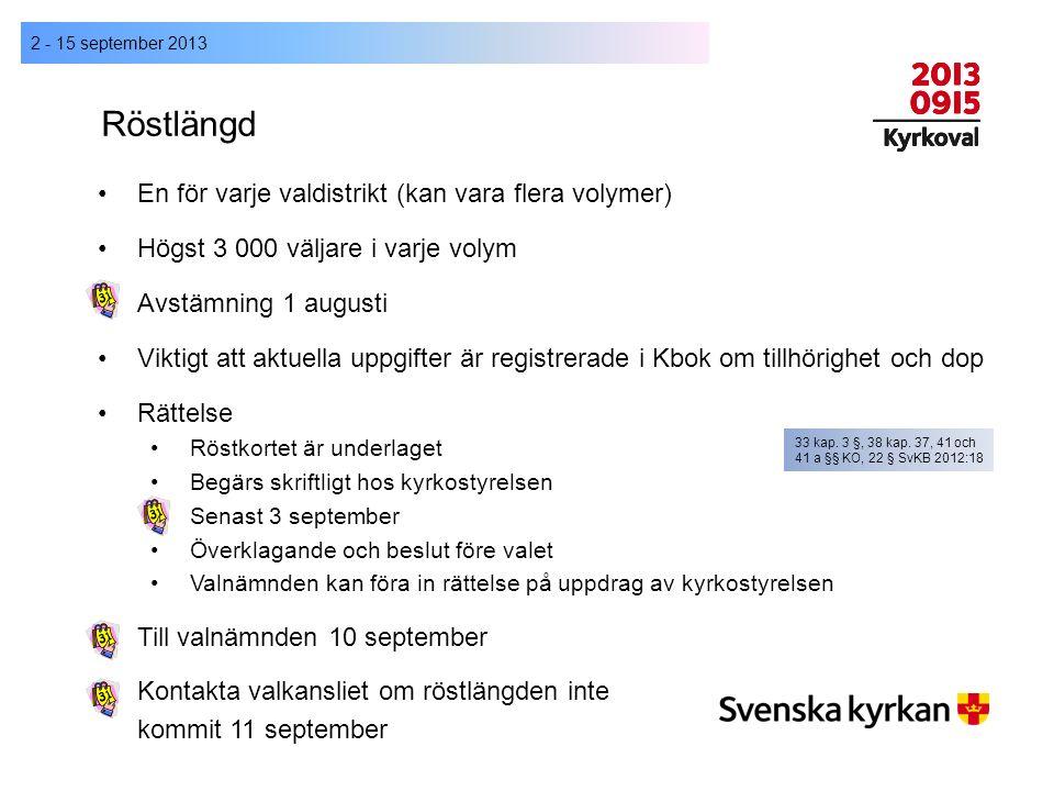 Röstlängd 2 - 15 september 2013 En för varje valdistrikt (kan vara flera volymer) Högst 3 000 väljare i varje volym Avstämning 1 augusti Viktigt att a