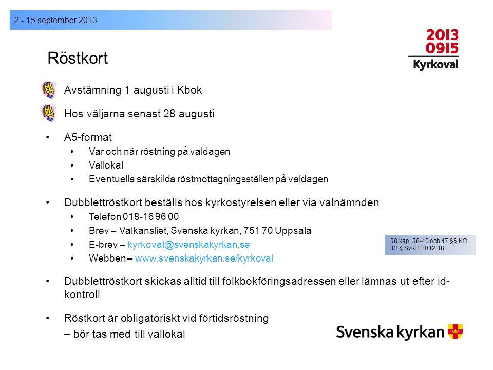 Röstkort 2 - 15 september 2013 Avstämning 1 augusti i Kbok Hos väljarna senast 28 augusti A5-format Var och när röstning på valdagen Vallokal Eventuel