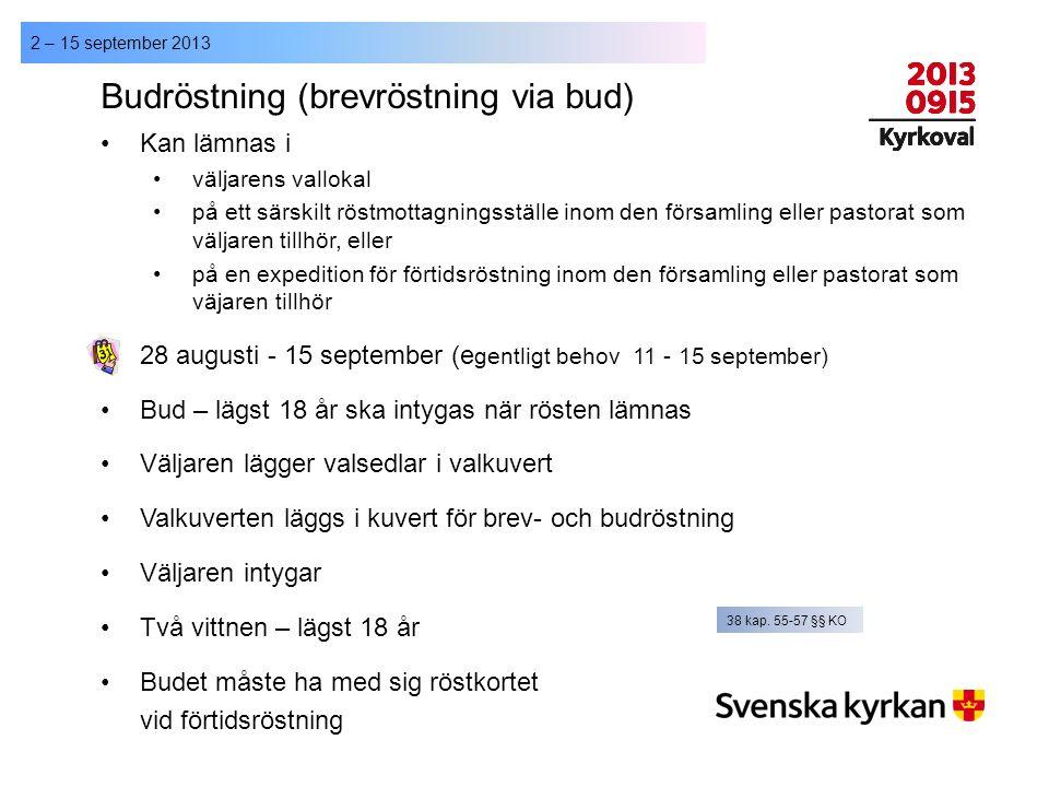 2 – 15 september 2013 Budröstning (brevröstning via bud) Kan lämnas i väljarens vallokal på ett särskilt röstmottagningsställe inom den församling ell