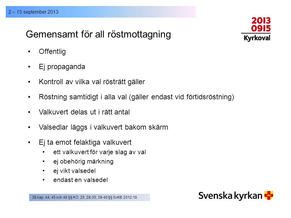 2 – 15 september 2013 Gemensamt för all röstmottagning Offentlig Ej propaganda Kontroll av vilka val rösträtt gäller Röstning samtidigt i alla val (gä