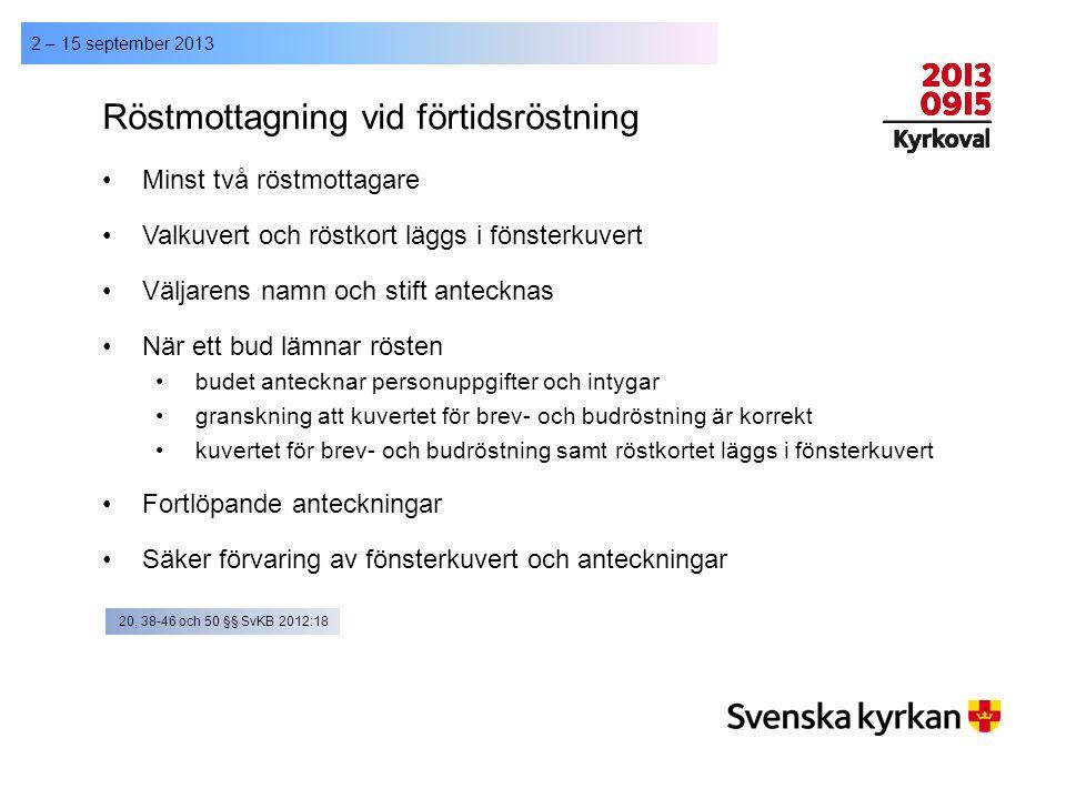 2 – 15 september 2013 Röstmottagning vid förtidsröstning Minst två röstmottagare Valkuvert och röstkort läggs i fönsterkuvert Väljarens namn och stift