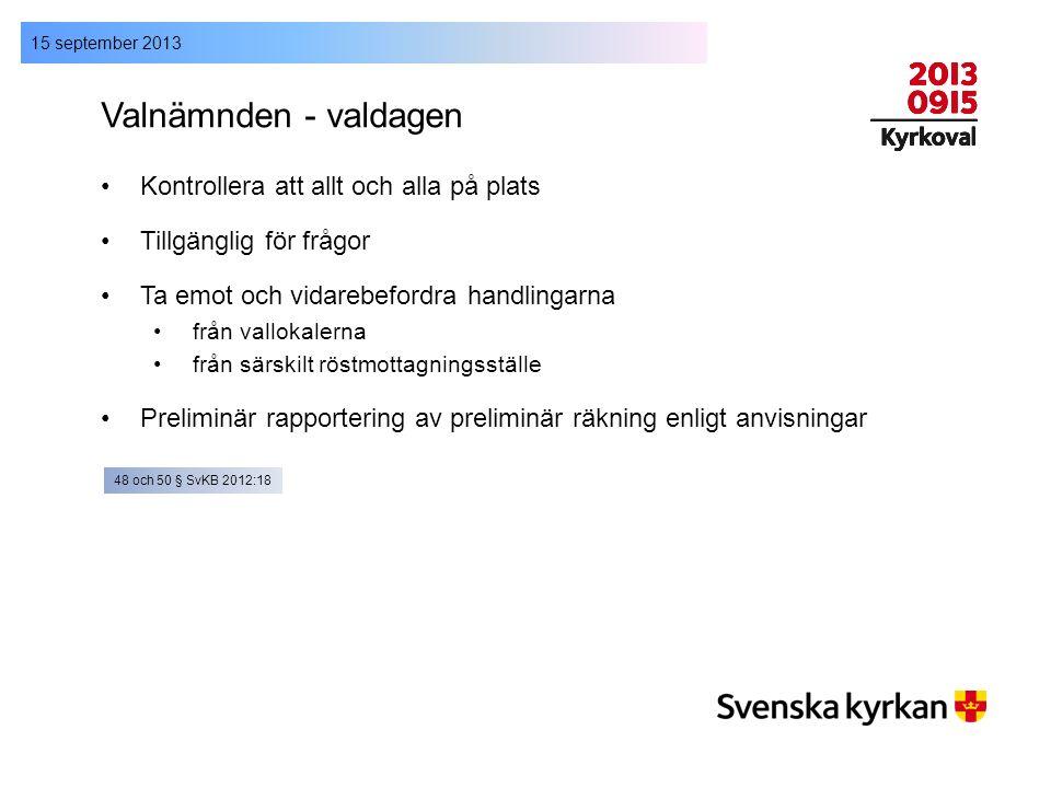 15 september 2013 Valnämnden - valdagen Kontrollera att allt och alla på plats Tillgänglig för frågor Ta emot och vidarebefordra handlingarna från val