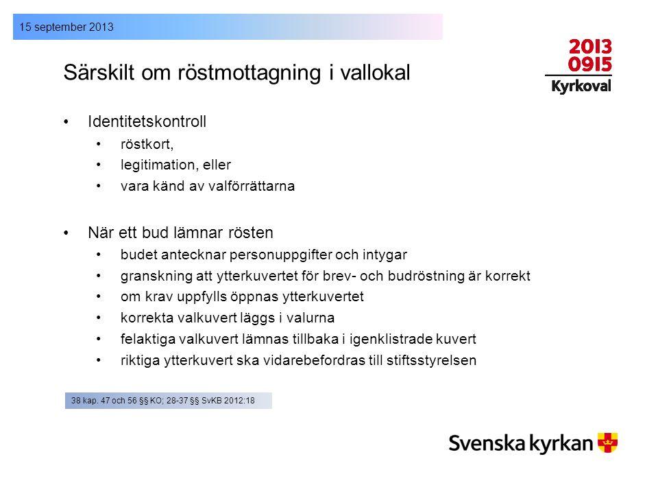 15 september 2013 Särskilt om röstmottagning i vallokal Identitetskontroll röstkort, legitimation, eller vara känd av valförrättarna När ett bud lämna