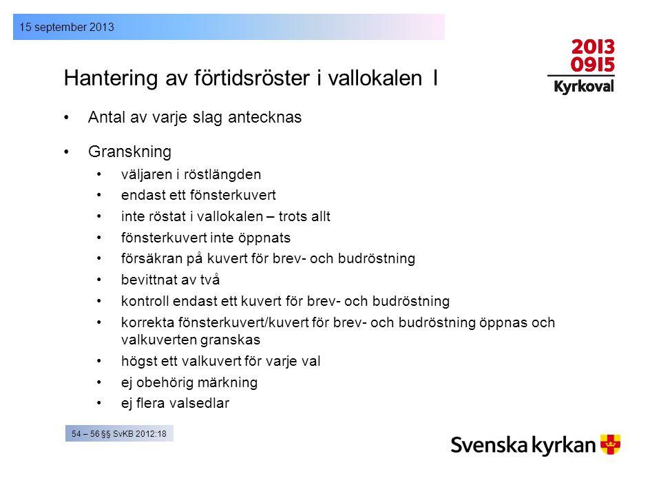 15 september 2013 Hantering av förtidsröster i vallokalen I Antal av varje slag antecknas Granskning väljaren i röstlängden endast ett fönsterkuvert i