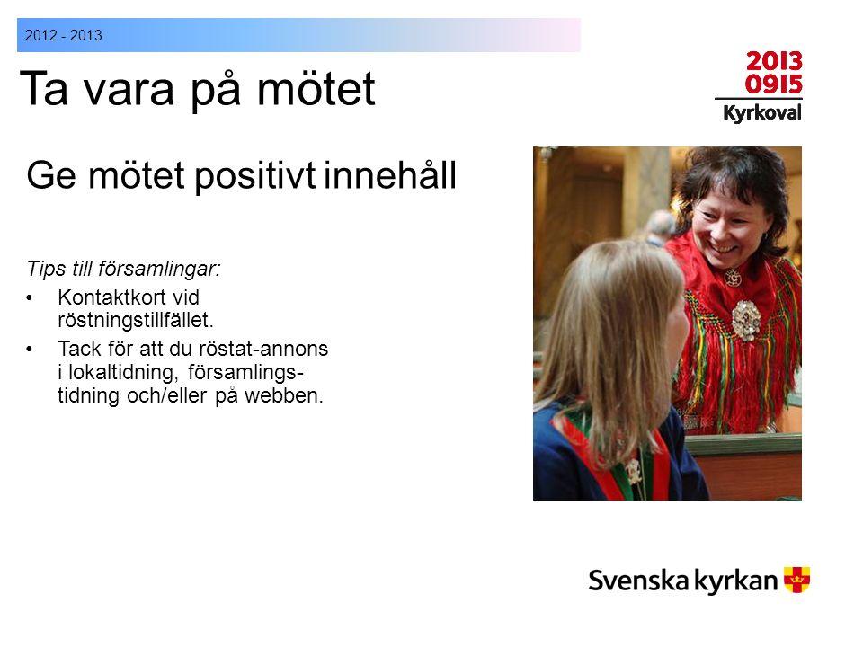 2012 - 2013 Ta vara på mötet Ge mötet positivt innehåll Tips till församlingar: Kontaktkort vid röstningstillfället. Tack för att du röstat-annons i l