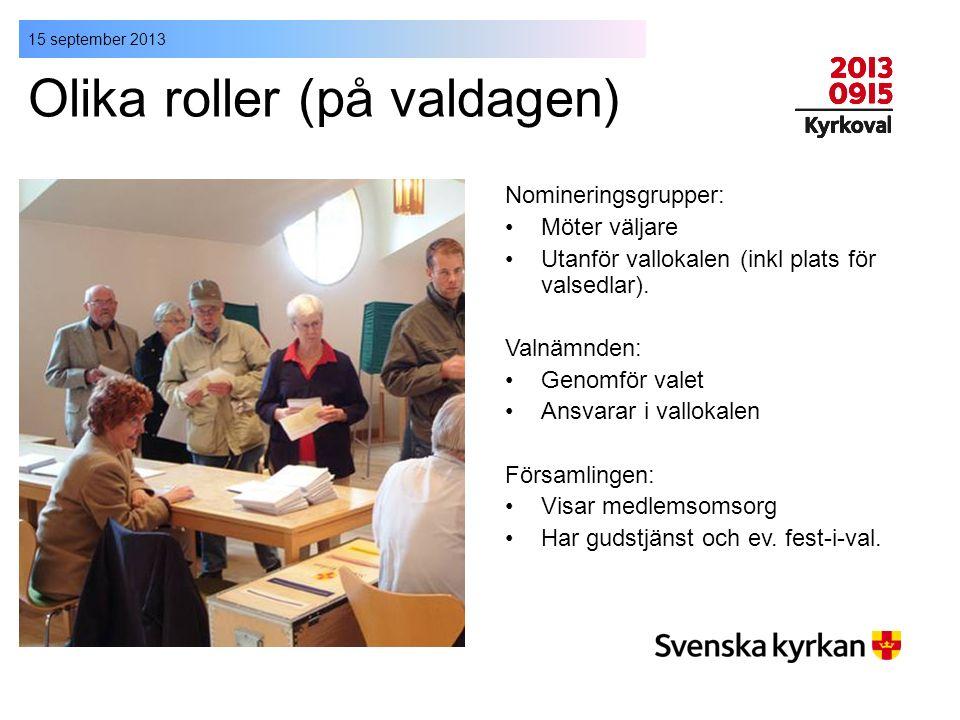 15 september 2013 Olika roller (på valdagen) Nomineringsgrupper: Möter väljare Utanför vallokalen (inkl plats för valsedlar). Valnämnden: Genomför val