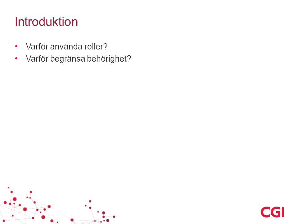 Introduktion Varför använda roller? Varför begränsa behörighet?