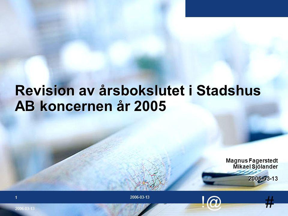 # !@ 2006-03-13 1 Revision av årsbokslutet i Stadshus AB koncernen år 2005 Magnus Fagerstedt Mikael Sjölander 2006-03-13