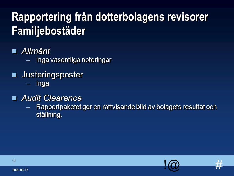 # !@ 10 2006-03-13 Rapportering från dotterbolagens revisorer Familjebostäder n Allmänt –Inga väsentliga noteringar n Justeringsposter –Inga n Audit C