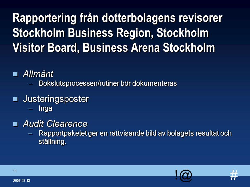 # !@ 11 2006-03-13 Rapportering från dotterbolagens revisorer Stockholm Business Region, Stockholm Visitor Board, Business Arena Stockholm n Allmänt –