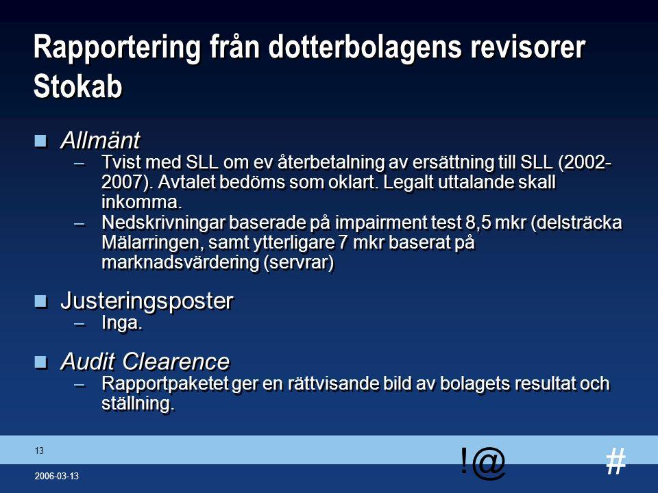 # !@ 13 2006-03-13 Rapportering från dotterbolagens revisorer Stokab n Allmänt –Tvist med SLL om ev återbetalning av ersättning till SLL (2002- 2007).