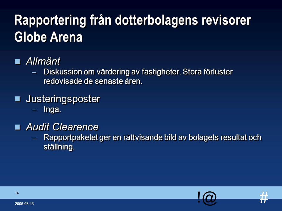 # !@ 14 2006-03-13 Rapportering från dotterbolagens revisorer Globe Arena n Allmänt –Diskussion om värdering av fastigheter. Stora förluster redovisad