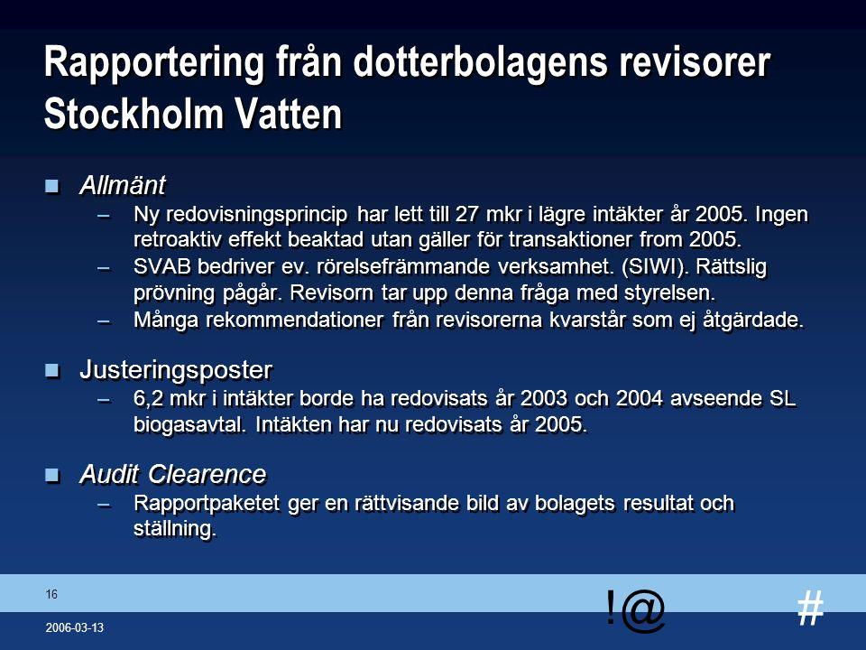 # !@ 16 2006-03-13 Rapportering från dotterbolagens revisorer Stockholm Vatten n Allmänt –Ny redovisningsprincip har lett till 27 mkr i lägre intäkter