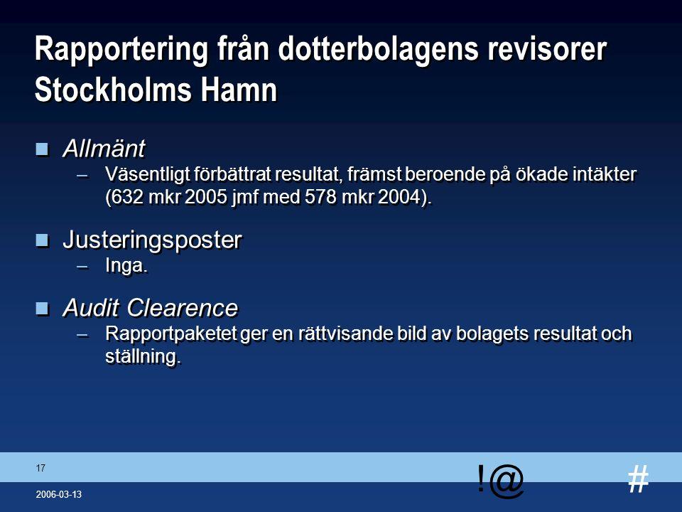 # !@ 17 2006-03-13 Rapportering från dotterbolagens revisorer Stockholms Hamn n Allmänt –Väsentligt förbättrat resultat, främst beroende på ökade intä
