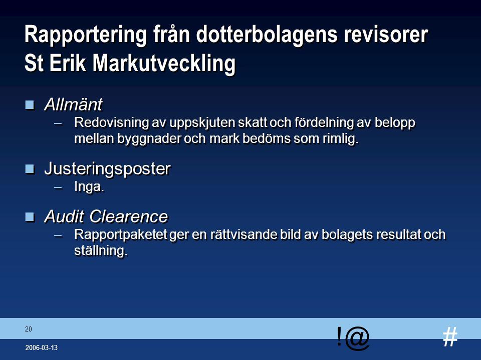 # !@ 20 2006-03-13 Rapportering från dotterbolagens revisorer St Erik Markutveckling n Allmänt –Redovisning av uppskjuten skatt och fördelning av belo