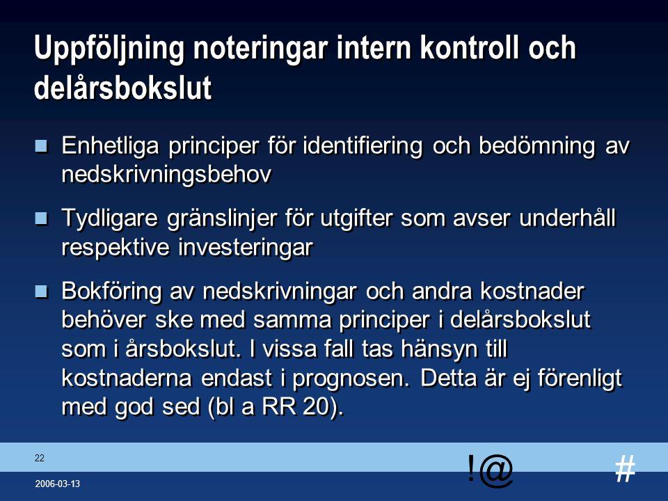 # !@ 22 2006-03-13 Uppföljning noteringar intern kontroll och delårsbokslut n Enhetliga principer för identifiering och bedömning av nedskrivningsbeho