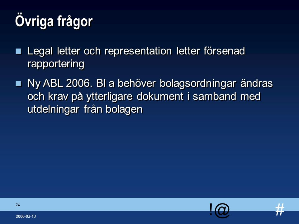 # !@ 24 2006-03-13 Övriga frågor n Legal letter och representation letter försenad rapportering n Ny ABL 2006. Bl a behöver bolagsordningar ändras och