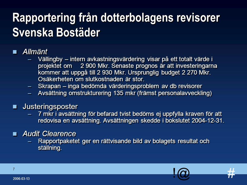 # !@ 7 2006-03-13 Rapportering från dotterbolagens revisorer Svenska Bostäder n Allmänt –Vällingby – intern avkastningsvärdering visar på ett totalt v