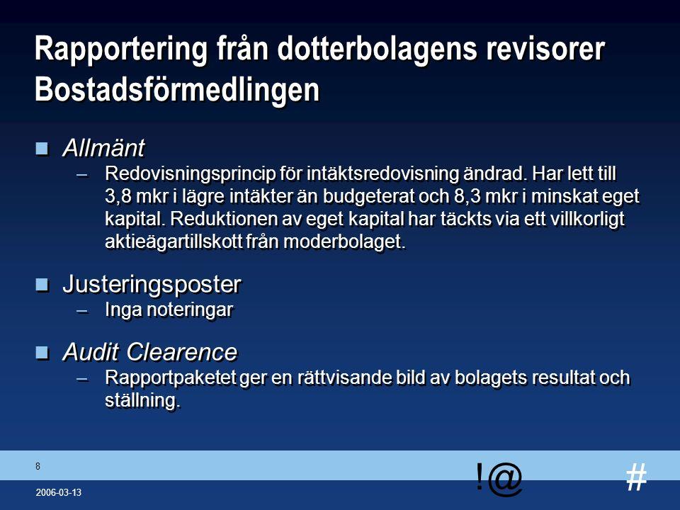 # !@ 8 2006-03-13 Rapportering från dotterbolagens revisorer Bostadsförmedlingen n Allmänt –Redovisningsprincip för intäktsredovisning ändrad. Har let