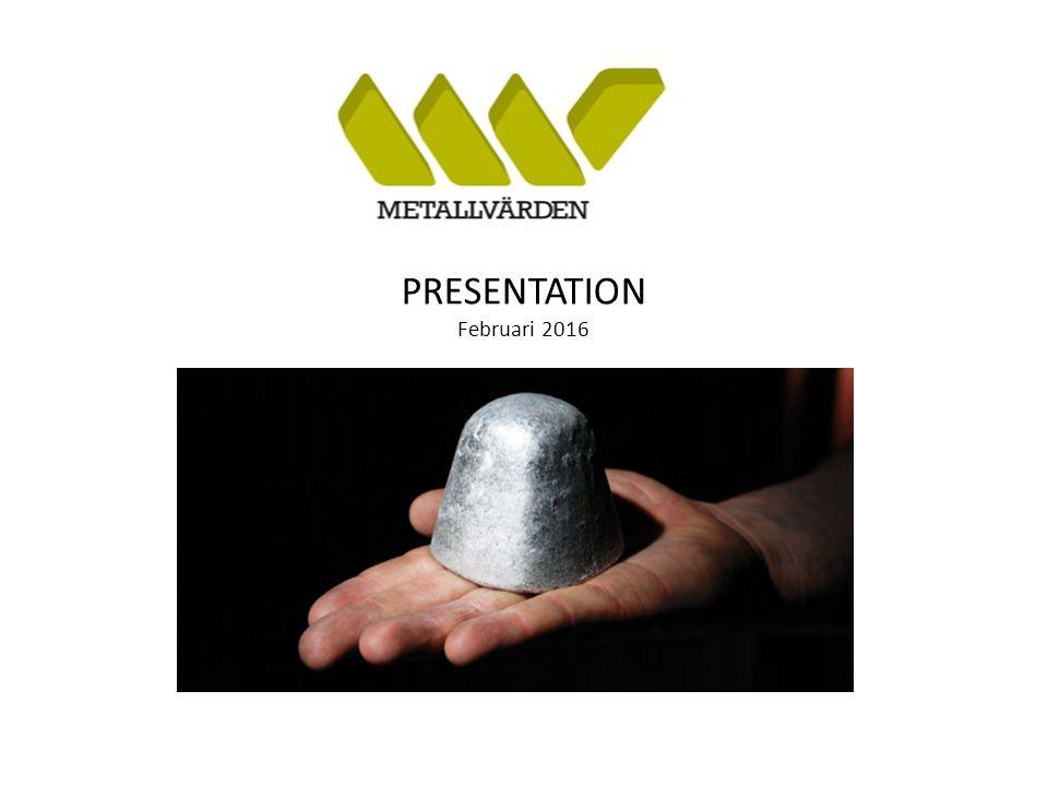 Metallvärden i Sverige AB - koncernen Affärsplan 2013 - 2014 Uppdaterad januari 2012 PRESENTATION Februari 2016