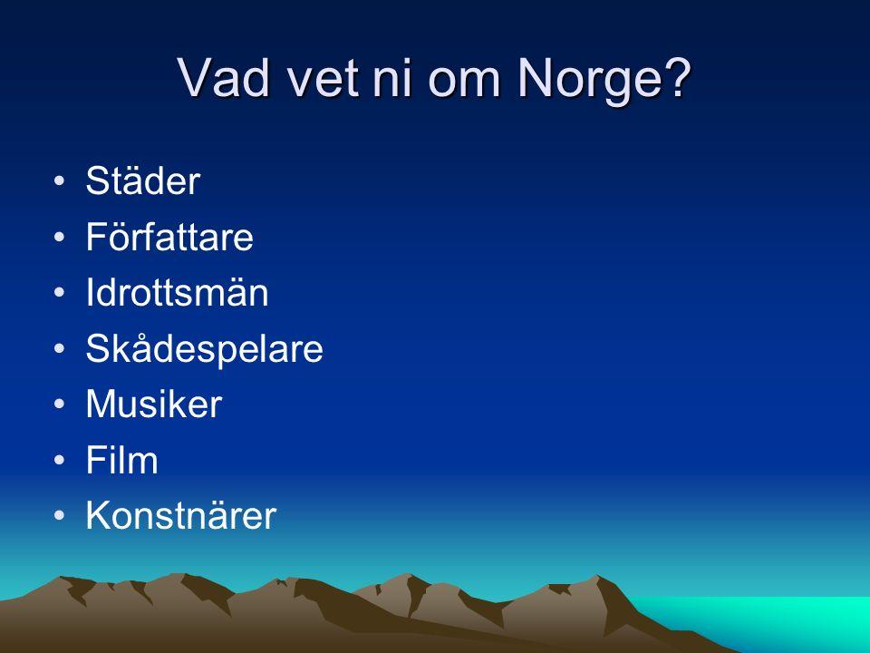 Vad vet ni om Norge? Städer Författare Idrottsmän Skådespelare Musiker Film Konstnärer