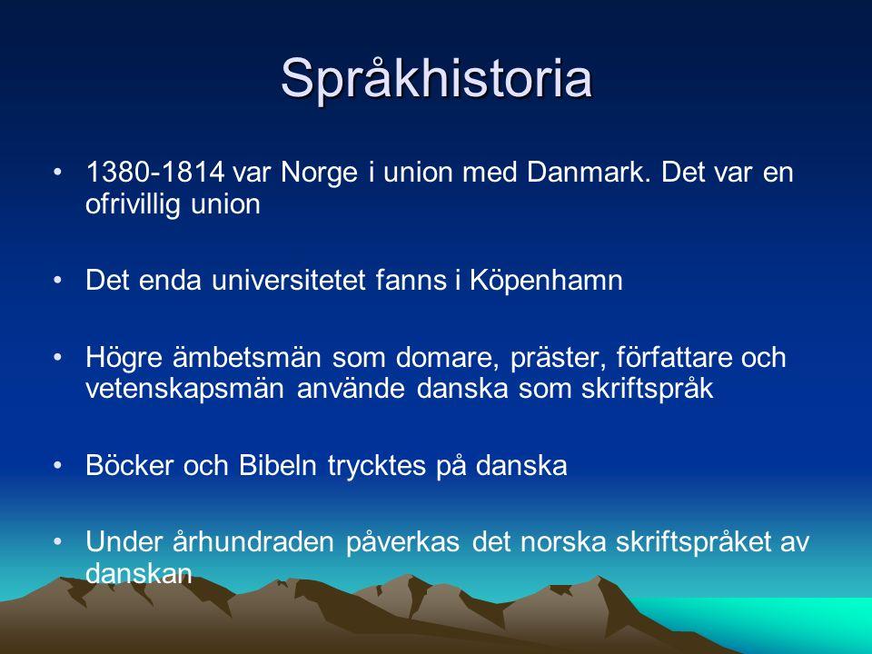 Språkhistoria 1380-1814 var Norge i union med Danmark. Det var en ofrivillig union Det enda universitetet fanns i Köpenhamn Högre ämbetsmän som domare