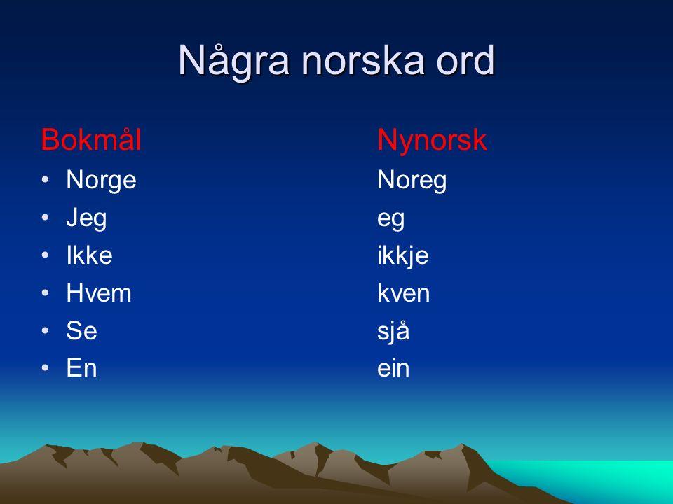Några norska ord BokmålNynorsk NorgeNoreg Jegeg Ikkeikkje Hvemkven Sesjå Enein