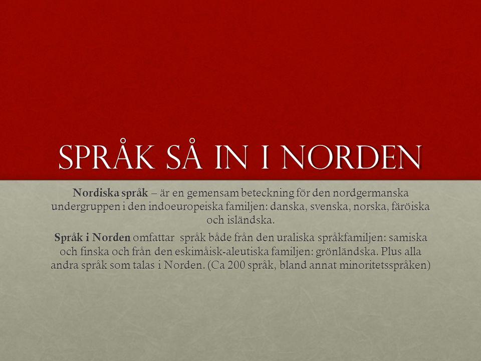 Språk så in i NORDEN Nordiska språk – är en gemensam beteckning för den nordgermanska undergruppen i den indoeuropeiska familjen: danska, svenska, norska, färöiska och isländska.