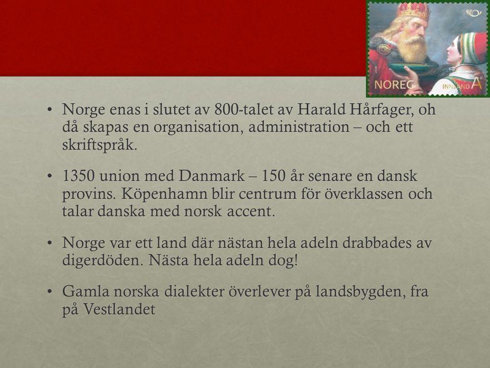 Norge enas i slutet av 800-talet av Harald Hårfager, oh då skapas en organisation, administration – och ett skriftspråk.Norge enas i slutet av 800-talet av Harald Hårfager, oh då skapas en organisation, administration – och ett skriftspråk.