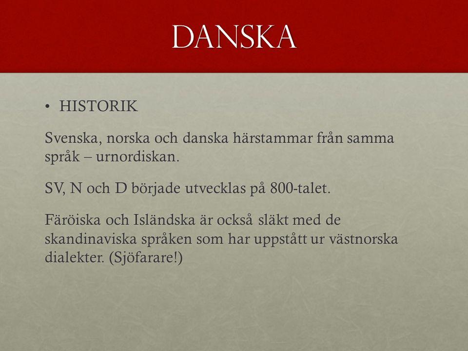 DANSKA HISTORIKHISTORIK Svenska, norska och danska härstammar från samma språk – urnordiskan.