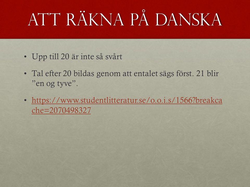 Att räkna på danska Upp till 20 är inte så svårtUpp till 20 är inte så svårt Tal efter 20 bildas genom att entalet sägs först.